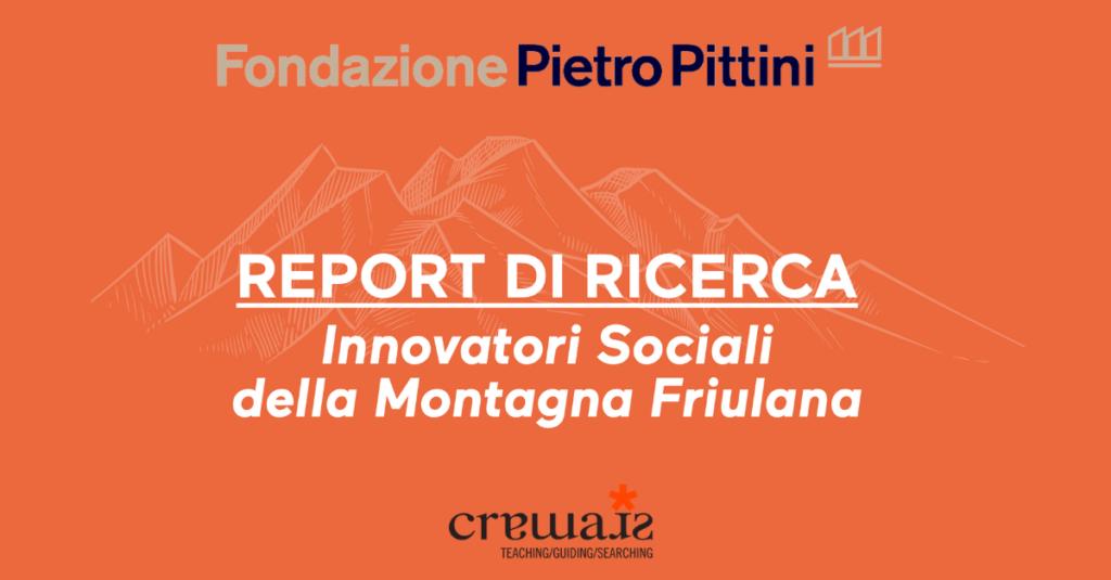 """Report di ricerca """"Innovatori Sociali della Montagna Friulana"""". Da Fondazione Pietro Pittini grazie a Coop Cramars e al Prof. Giovanni Carrosio UNITS"""